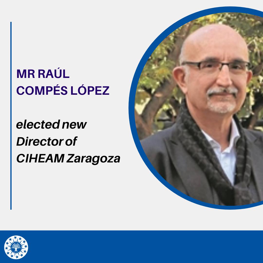 Mr Raúl Compés elected new Director of CIHEAM Zaragoza